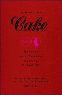 A Piece of Cake: Recipes for Female Sexual Pleasure