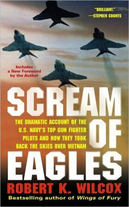Scream of Eagles: The Dramatic Account of the U. S. Navy's Top Gun Fighter Pilots and How They Took Back the Skies over Vietnam