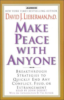 Make Peace with Anyone: Proven Strategies to End Any Conflict, Feud, or Estragement Now