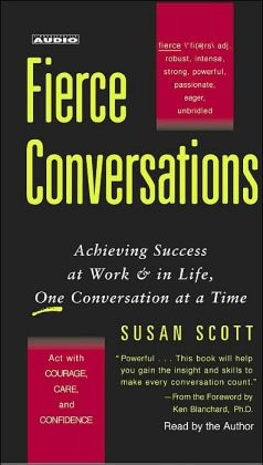 Fierce Conversations: Achieving Success at Work and in Life, One Conversation at a Time
