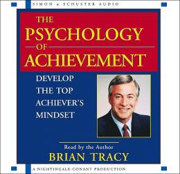 The Psychology of Achievement: Develop the Top Achiever's Mindset