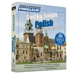 Quick and Simple Polish: Learn to Speak and Understand Polish with Pimsleur Language Programs