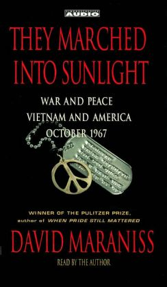 They Marched into Sunlight: War and Peace in Vietnam and America, October 1967