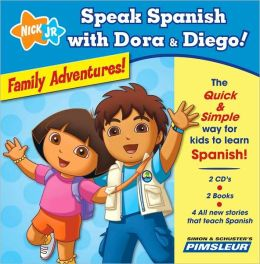 Speak Spanish with Dora and Diego: Family Adventures!: Children Learn to Speak and Understand Spanish with Dora & Diego