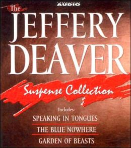 The Jeffery Deaver Suspense Collection: Speaking in Tongues; The Blue Nowhere; Garden of Beasts