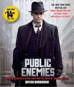Public Enemies: America's Greatest Crime Wave and the Birth of the FBI, 1933-34 Bryan Burrough and Campbell Scott