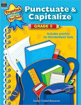 Punctuate and Capitalize, Grade 2 (Practice Makes Perfect Series)