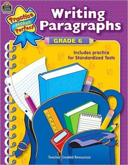 Writing Paragraphs, Grade 6 (Practice Makes Perfect Series)