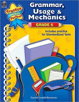 Grammar, Usage, and Mechanics: Grade 6 (Practice Makes Perfect Series)