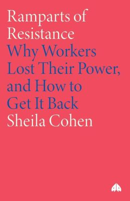 Ramparts of Resistance: Why Workers Lost Their Power, and How to Get It Back