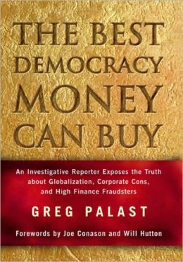 Best Democracy Money Can Buy: An Investigative Reporter Exposes the Truth about Globalization, Corporate Cons, and High Finance Fraudsters