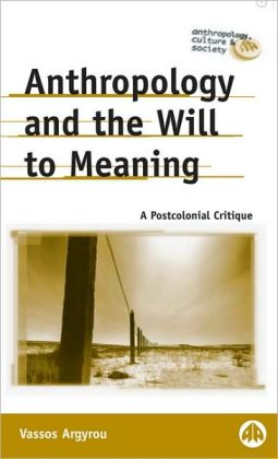 Anthropology and the Will to Meaning (Anthropology, Culture and Society Series): A Postcolonial Critique