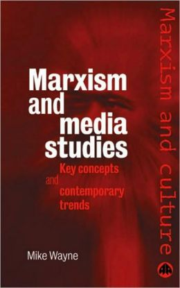 Marxism And Media Studies: Key Concepts and Contemporary Trends