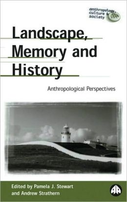 Landscape, Memory and History: Anthropological Perspectives