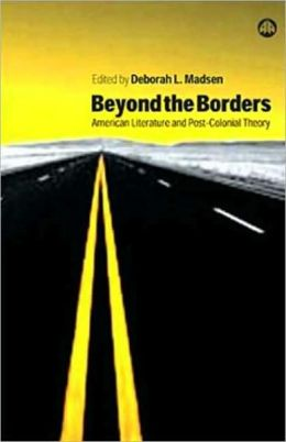 Beyond the Borders: American Literature and Post-Colonial Theory