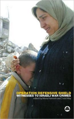 Operation Defensive Shield: Witnesses to Israeli War Crimes Muna Hamzeh and Todd May