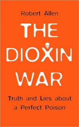 Dioxin War: Truth and Lies About a Perfect Poison