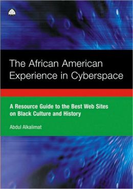 The African American Experience in Cyberspace: A Resource Guide to the Best Web Sites on Black Culture and History