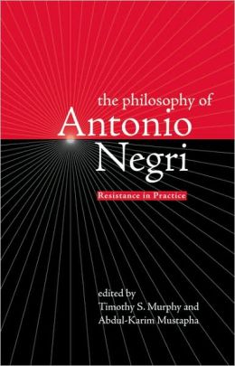 Philosophy of Antonio Negri: Resistance in Practice