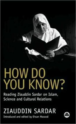 How Do You Know?: Reading Ziauddin Sardar on Islam, Science and Cultural Relations