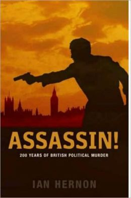 Assassin !: 200 Years of British Political Murder