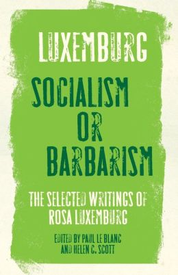 Socialism or Barbarism?: The Selected Writings of Rosa Luxemburg