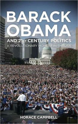 Barack Obama and Twenty-first Century Politics: A Revolutionary Moment in the USA