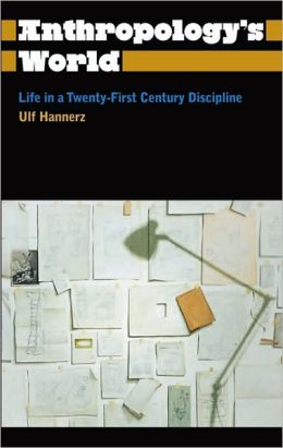Anthropology's World: Life in a Twenty-First Century