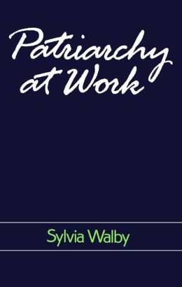 Patriarchy at Work: Patriarchal and Capitalist Relations in Employment, 1800-1984