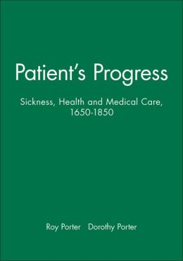 Patient's Progress: Sickness, Health and Medical Care, 1650-1850