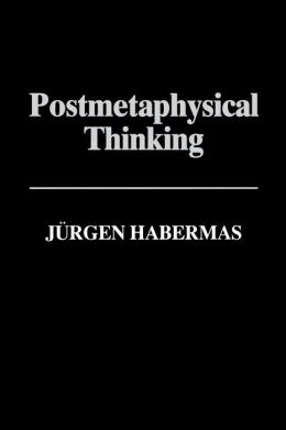 Post-Metaphysical Thinking: Between Metaphysics and the Critique of Reason