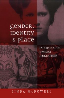 Gender, Identity and Place - Understanding Feminist Geographies