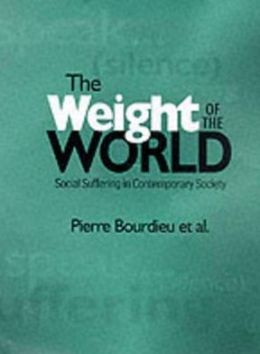 Weight of the World: Social Suffering in Contemporary Society