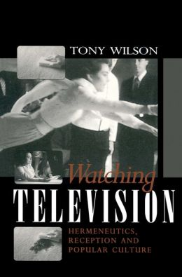 Watching Television: Hermeneutics, Reception and Polular Culture