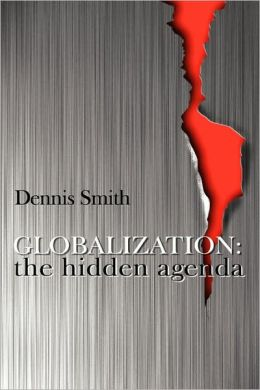 Globalization: The Hidden Agenda