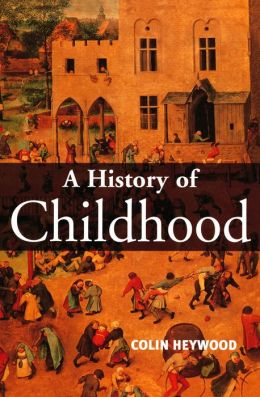 A History of Childhood: Children and Childhood in the West from Medieval to Modern Times