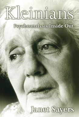 The Kleinians: Psychoanalysis Inside Out