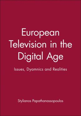 European Television in the Digital Age: Issues, Dynamics, and Realities