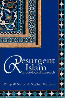 Resurgent Islam: A Socialogical Approach