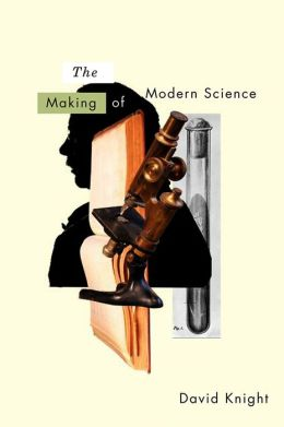 The Making of Modern Science: Science, Technology, Medicine and Modernity: 1789 - 1914