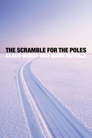 The Scramble for the Poles: The Geopolitics of the Arctic and Antarctic