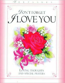 Don't Forget I Love You: Loving Thoughts and Special Prayers