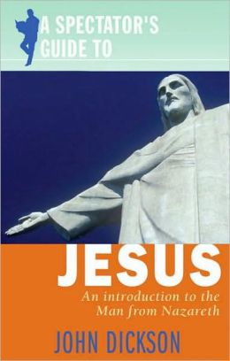 A Spectator's Guide to Jesus: An Introduction to the Man from Nazareth