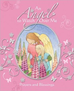 An Angel to Watch Over Me: Prayers and Blessings