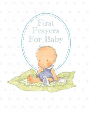 First Prayers for Baby: White Gift Edition