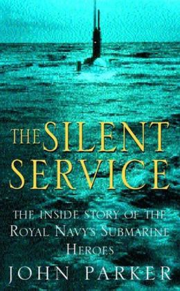 Silent Service: The Inside Story of the Royal Navy's Submarine Heroes