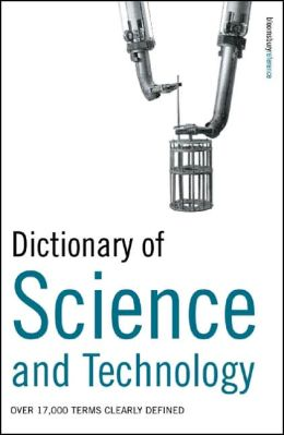 Dictionary of Science and Technology: Over 11,000 Terms Clearly Defined