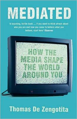 Mediated : How the Media Shape the World around You