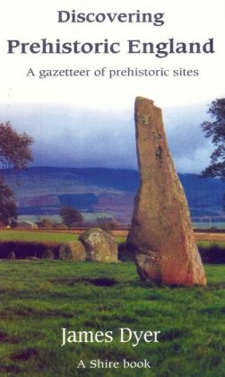 Discovering Prehistoric England: A Gazetteer of Prehistoric Sites