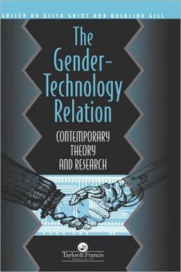 The Gender-Technology Relation: Contemporary Theory And Research: An Introduction